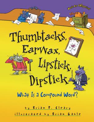 Thumbtacks, Earwax, Lipstick, Dipstick By Cleary, Brian P./ Gable, Brian (ILT)
